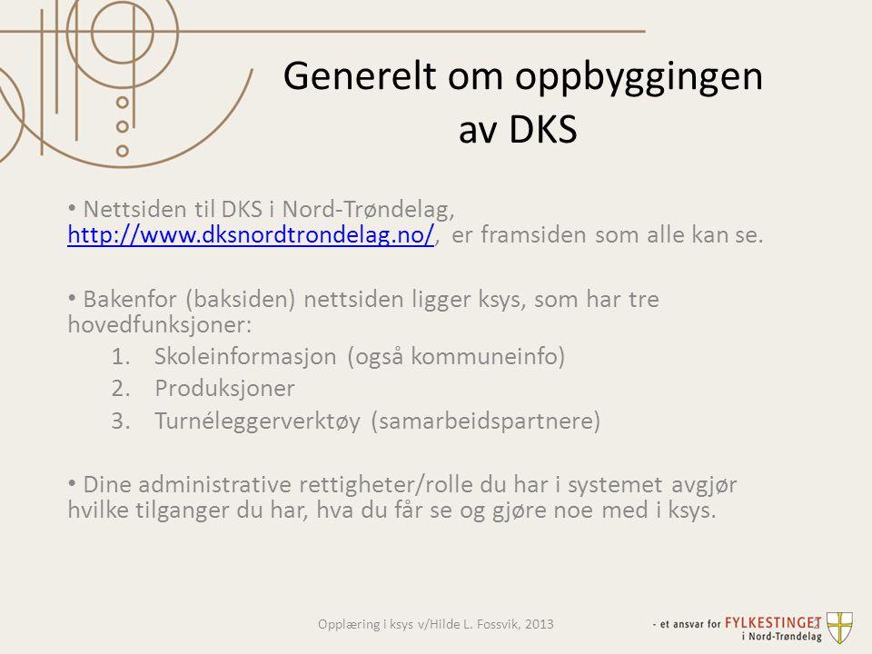 Innlogging • Gå inn på nettsiden: http://www.dksnordtrondelag.no/http://www.dksnordtrondelag.no/ • Nederst til venstre logger du inn • Skriv inn brukernavn og passord (Det får du av ksys-administrator i DKS Nord-Trøndelag.) • Det er ikke alle opplysninger som er relevante for alle på ksys.