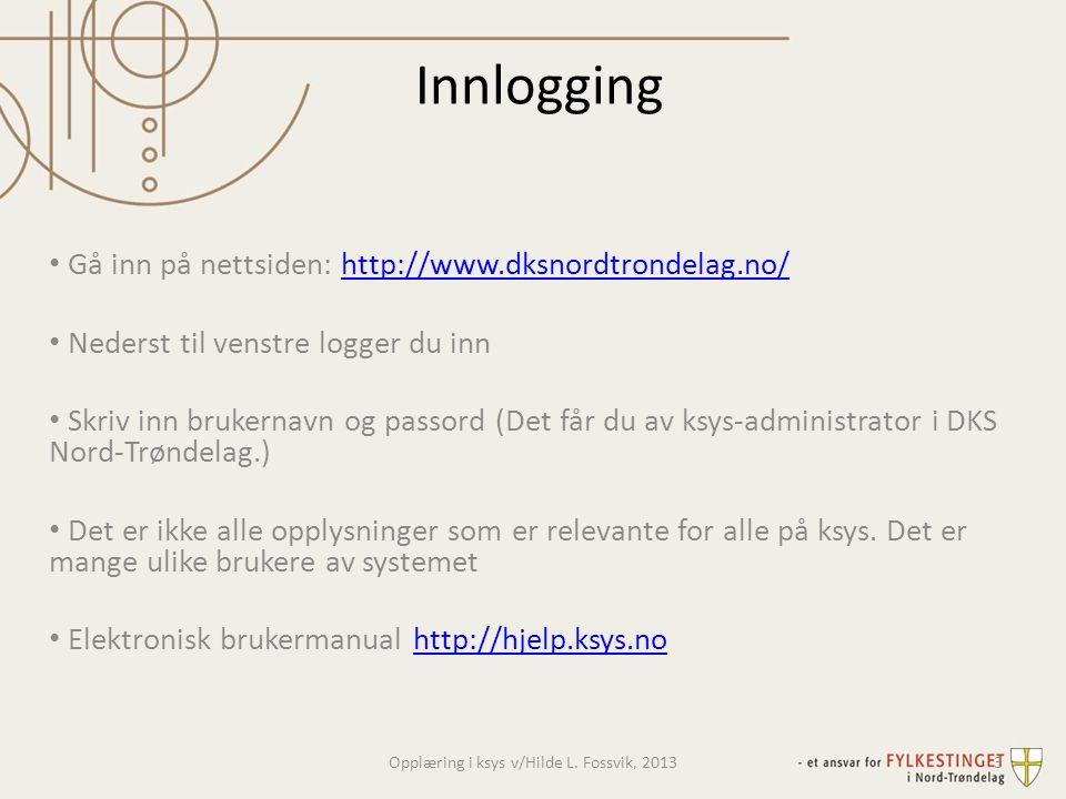 Innlogging • Gå inn på nettsiden: http://www.dksnordtrondelag.no/http://www.dksnordtrondelag.no/ • Nederst til venstre logger du inn • Skriv inn bruke