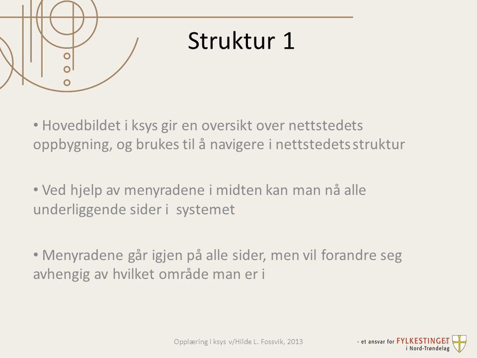 Struktur 1 • Hovedbildet i ksys gir en oversikt over nettstedets oppbygning, og brukes til å navigere i nettstedets struktur • Ved hjelp av menyradene