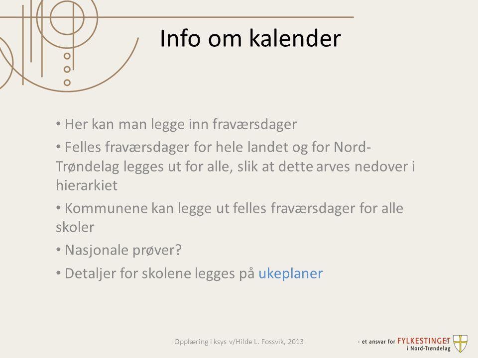 Info om kalender • Her kan man legge inn fraværsdager • Felles fraværsdager for hele landet og for Nord- Trøndelag legges ut for alle, slik at dette a