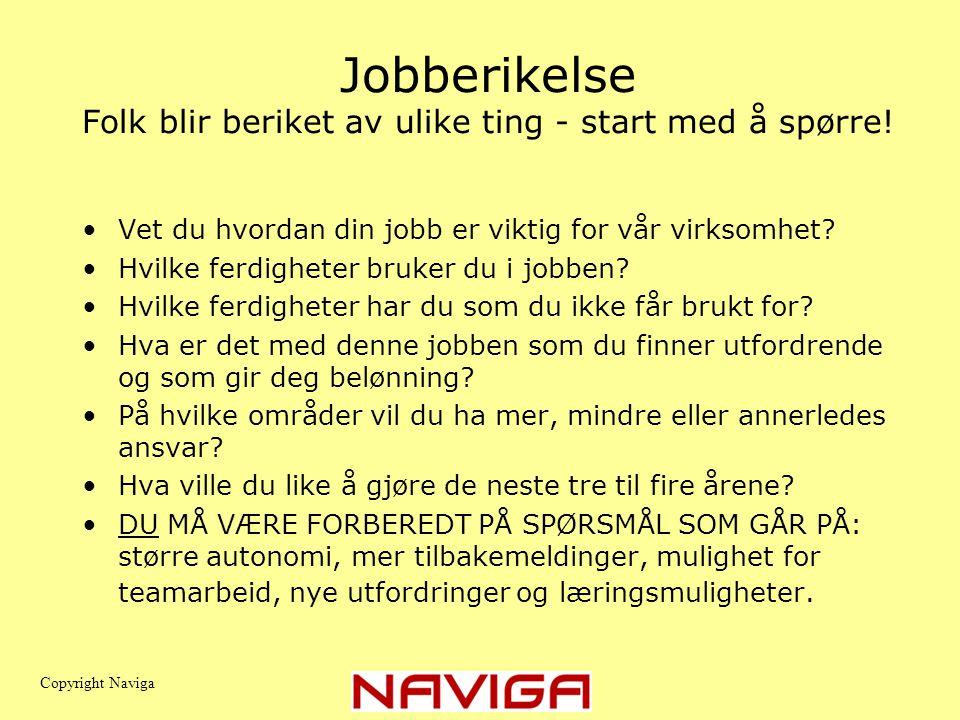 Jobberikelse Folk blir beriket av ulike ting - start med å spørre! •Vet du hvordan din jobb er viktig for vår virksomhet? •Hvilke ferdigheter bruker d