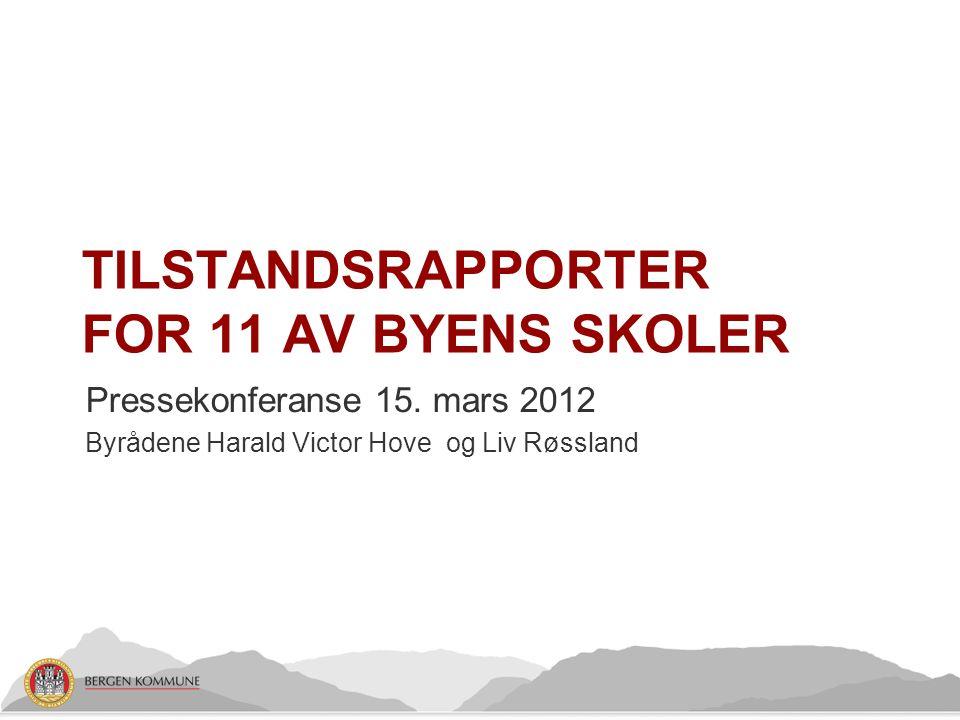 TILSTANDSRAPPORTER FOR 11 AV BYENS SKOLER Pressekonferanse 15. mars 2012 Byrådene Harald Victor Hove og Liv Røssland