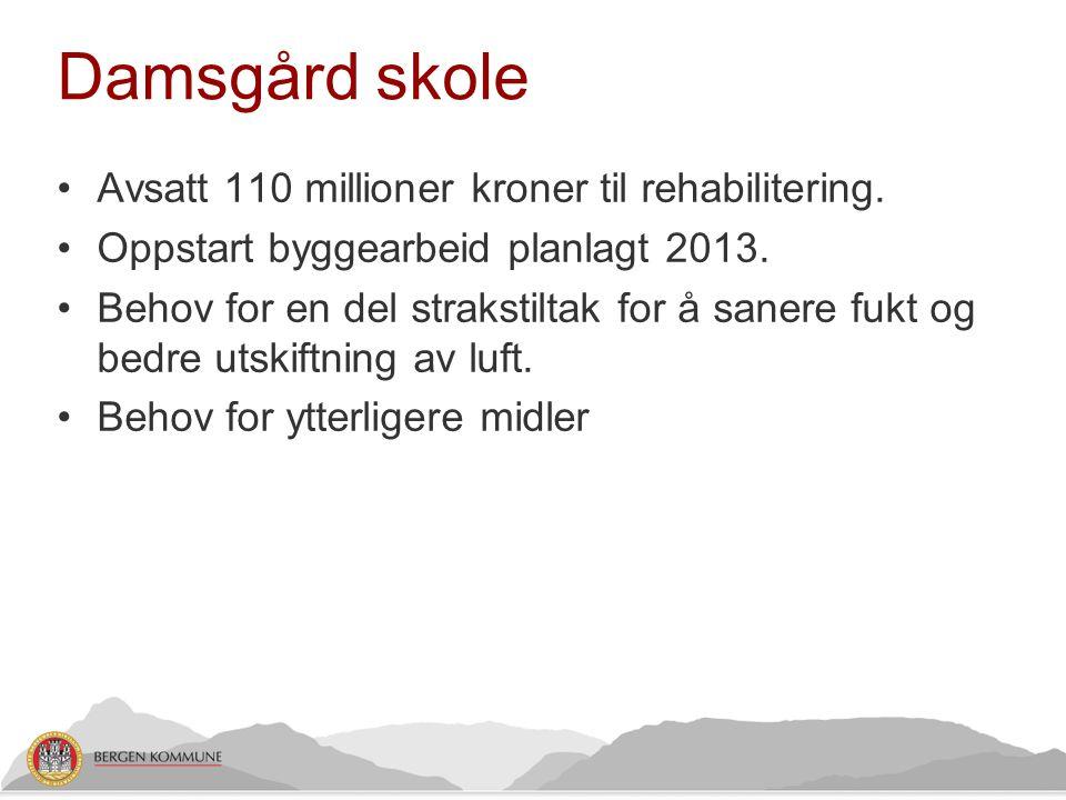 Damsgård skole •Avsatt 110 millioner kroner til rehabilitering. •Oppstart byggearbeid planlagt 2013. •Behov for en del strakstiltak for å sanere fukt