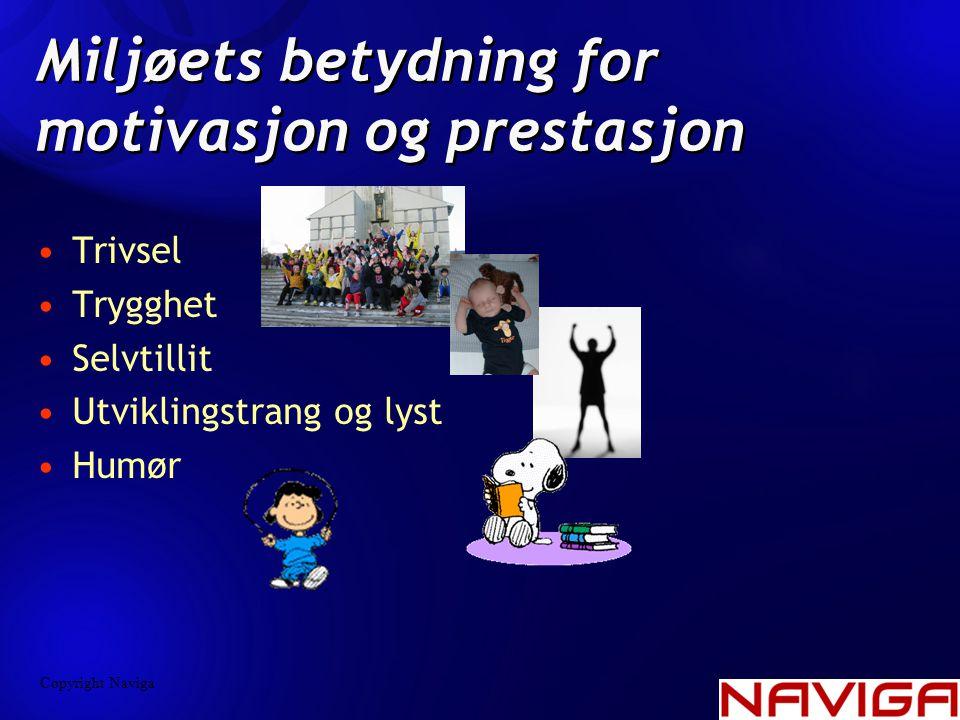 Miljøets betydning for motivasjon og prestasjon •Trivsel •Trygghet •Selvtillit •Utviklingstrang og lyst •Humør Copyright Naviga