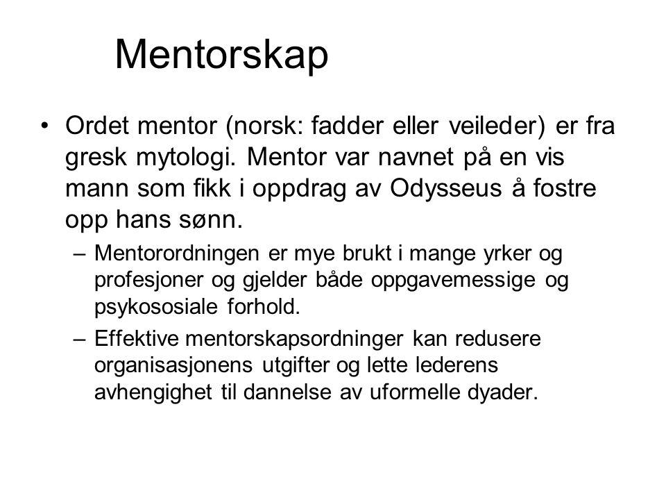 Mentorskap •Ordet mentor (norsk: fadder eller veileder) er fra gresk mytologi.