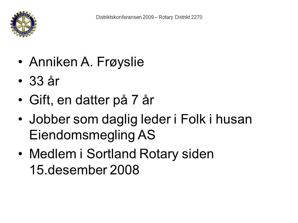 •Anniken A. Frøyslie •33 år •Gift, en datter på 7 år •Jobber som daglig leder i Folk i husan Eiendomsmegling AS •Medlem i Sortland Rotary siden 15.des