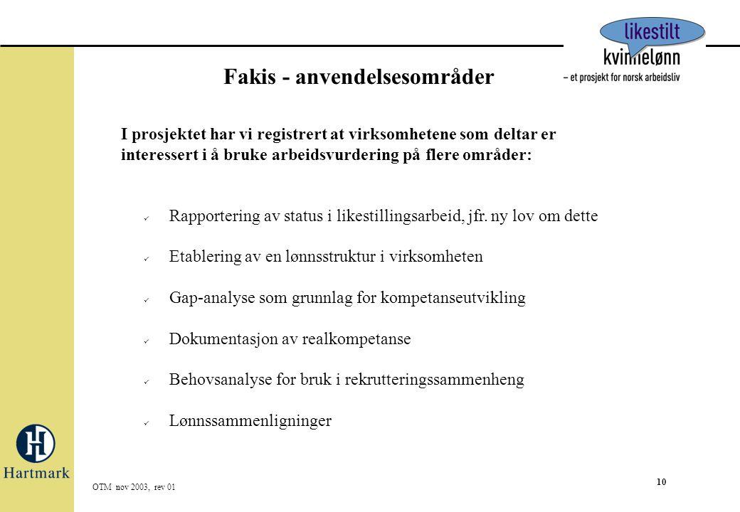 10 OTM nov 2003, rev 01 Fakis - anvendelsesområder  Rapportering av status i likestillingsarbeid, jfr. ny lov om dette  Etablering av en lønnsstrukt