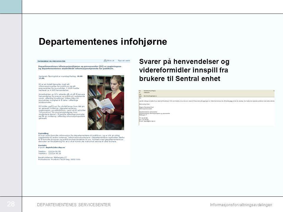 28 InformasjonsforvaltningsavdelingenDEPARTEMENTENES SERVICESENTER Departementenes infohjørne Svarer på henvendelser og videreformidler innspill fra brukere til Sentral enhet