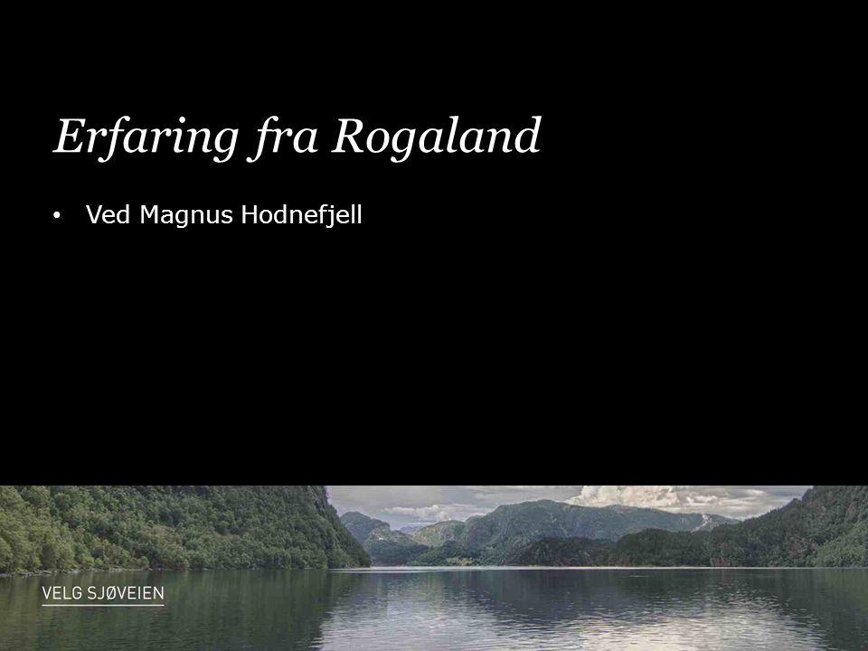 Erfaring fra Rogaland • Ved Magnus Hodnefjell