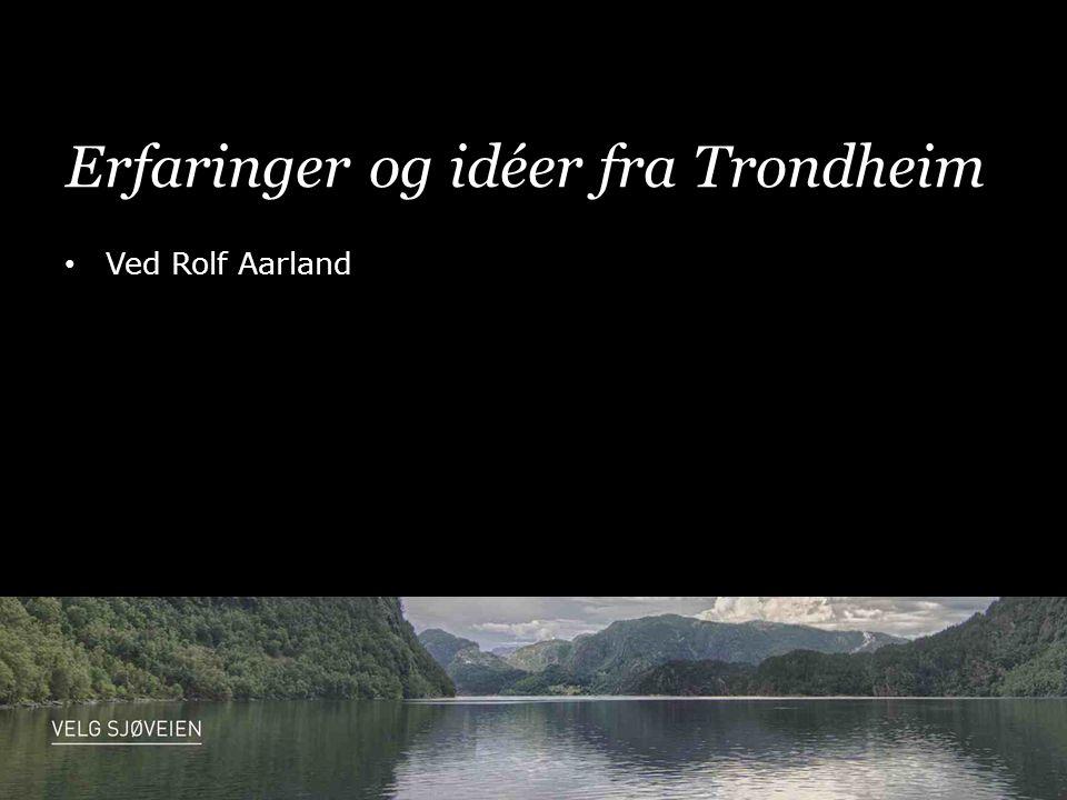 Erfaringer og idéer fra Trondheim • Ved Rolf Aarland