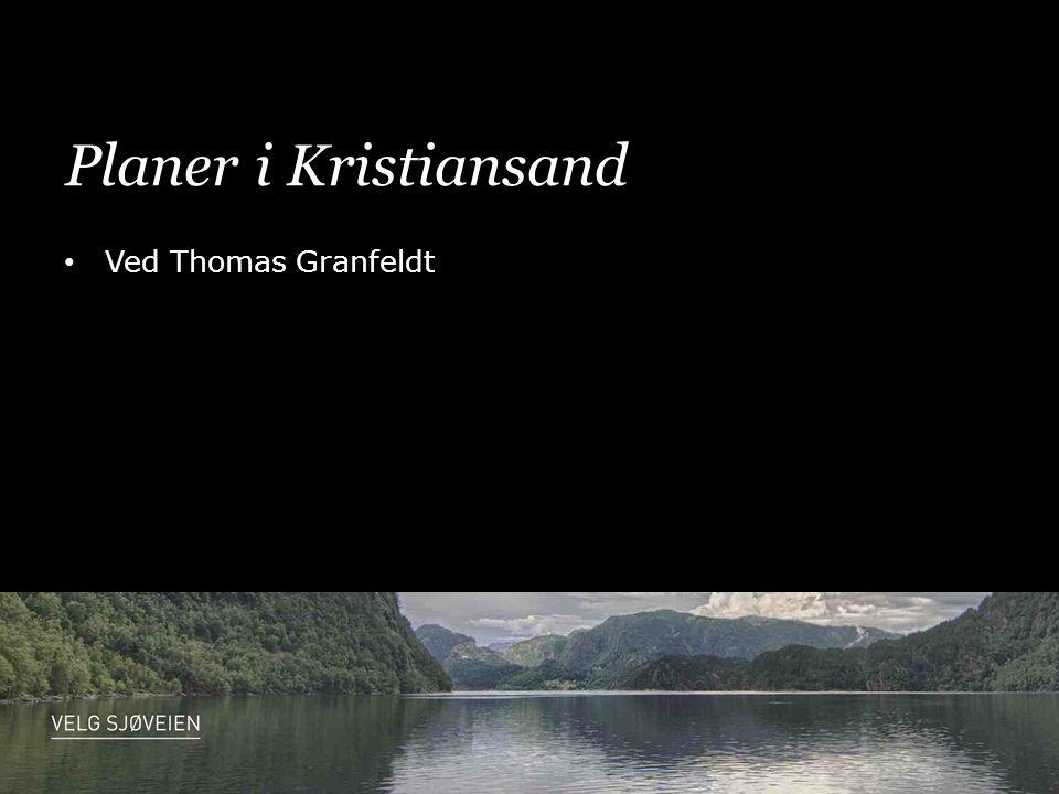 Planer i Kristiansand • Ved Thomas Granfeldt