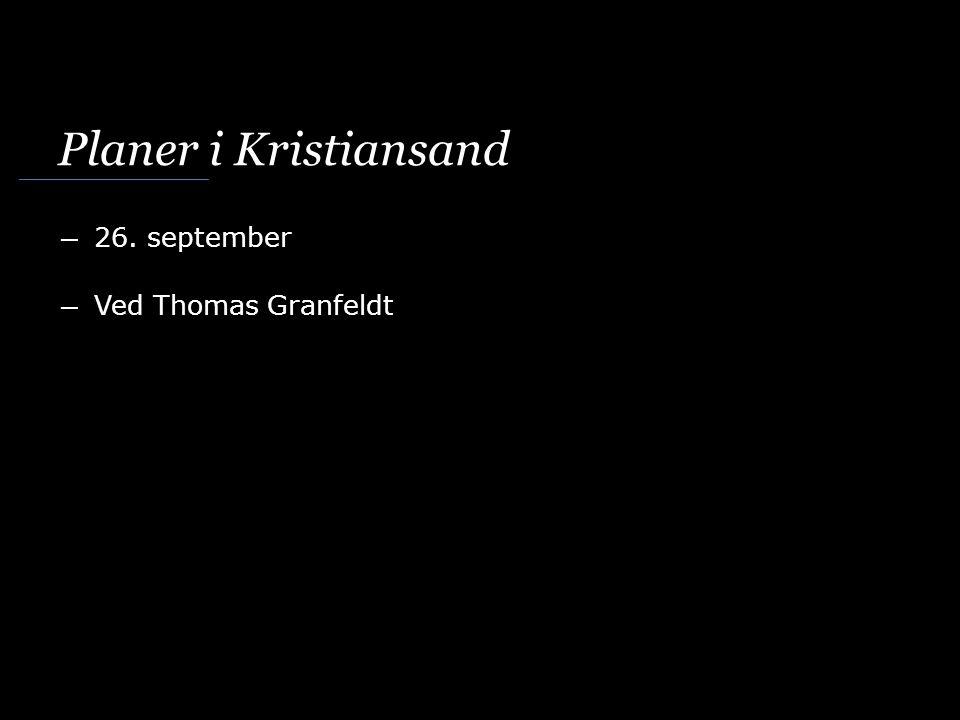 Planer i Kristiansand ― 26. september ― Ved Thomas Granfeldt