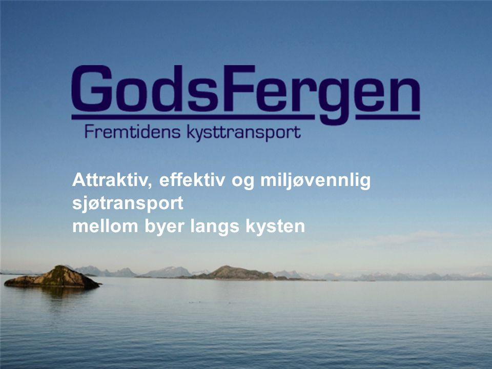 Attraktiv, effektiv og miljøvennlig sjøtransport mellom byer langs kysten