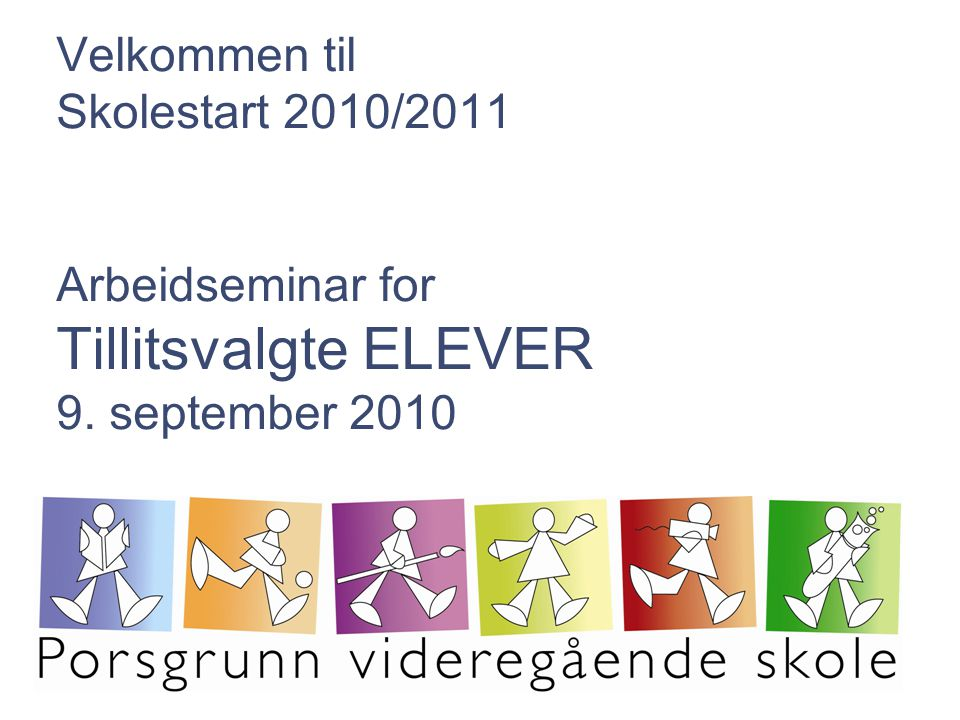 Velkommen til Skolestart 2010/2011 Arbeidseminar for Tillitsvalgte ELEVER 9. september 2010