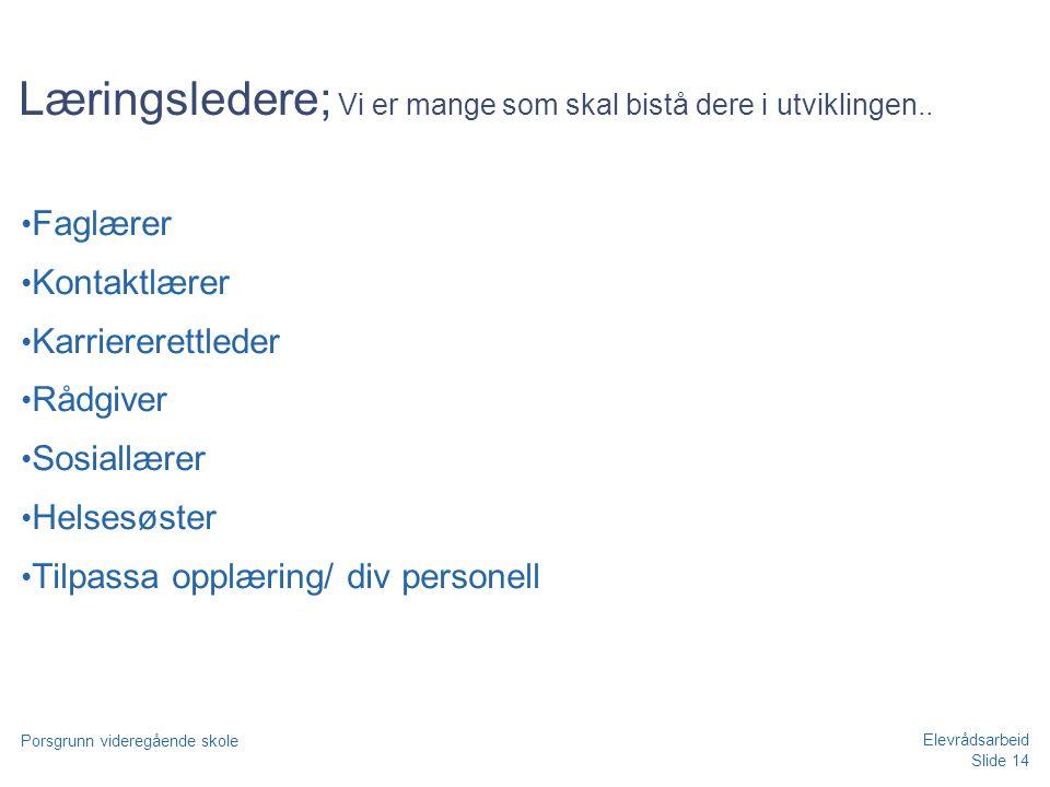 Slide 14 Porsgrunn videregående skole Elevrådsarbeid Læringsledere; Vi er mange som skal bistå dere i utviklingen.. • Faglærer • Kontaktlærer • Karrie