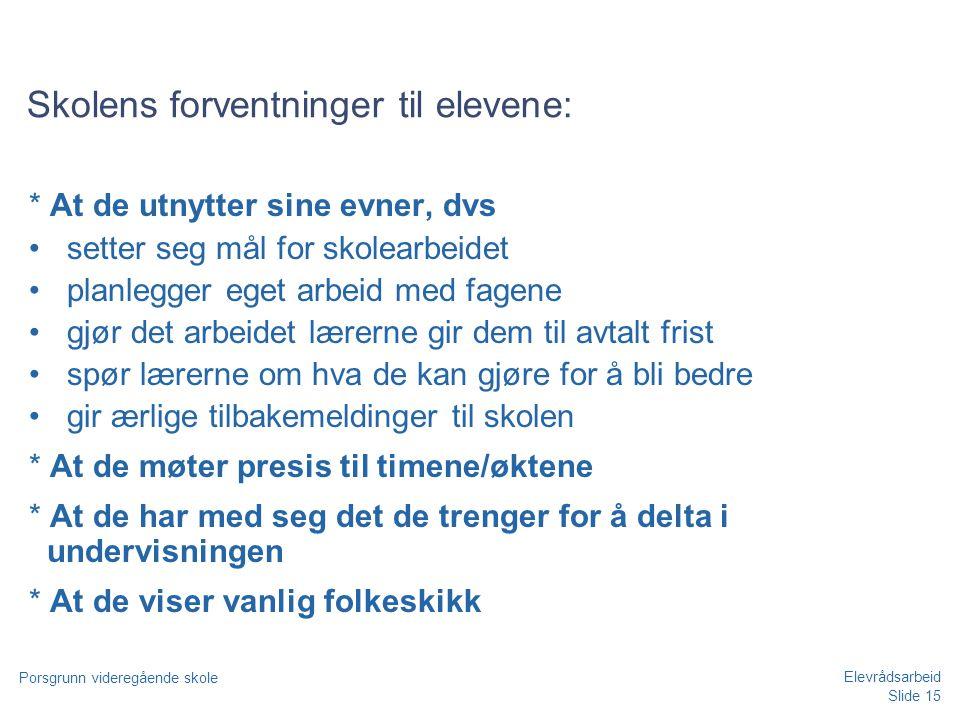 Slide 15 Porsgrunn videregående skole Elevrådsarbeid Skolens forventninger til elevene: * At de utnytter sine evner, dvs •setter seg mål for skolearbe