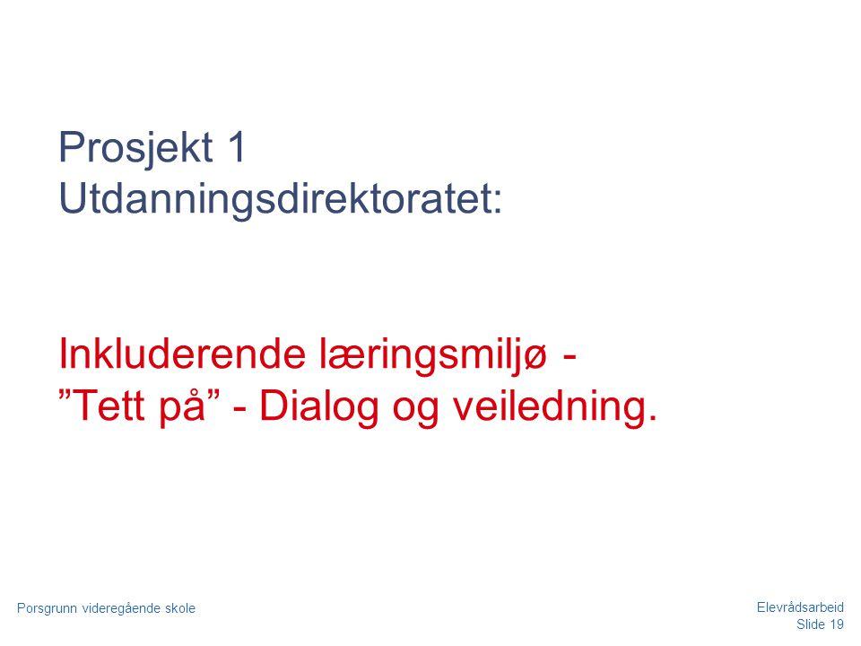 """Slide 19 Porsgrunn videregående skole Elevrådsarbeid Prosjekt 1 Utdanningsdirektoratet: Inkluderende læringsmiljø - """"Tett på"""" - Dialog og veiledning."""