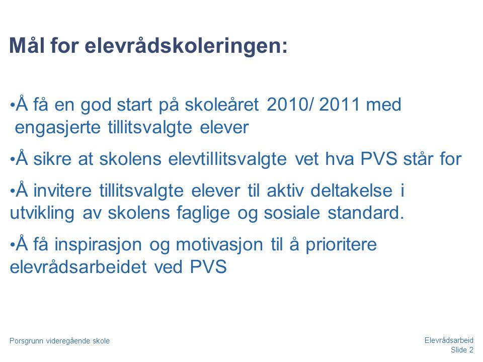 Slide 2 Porsgrunn videregående skole Elevrådsarbeid Mål for elevrådskoleringen: • Å få en god start på skoleåret 2010/ 2011 med engasjerte tillitsvalg