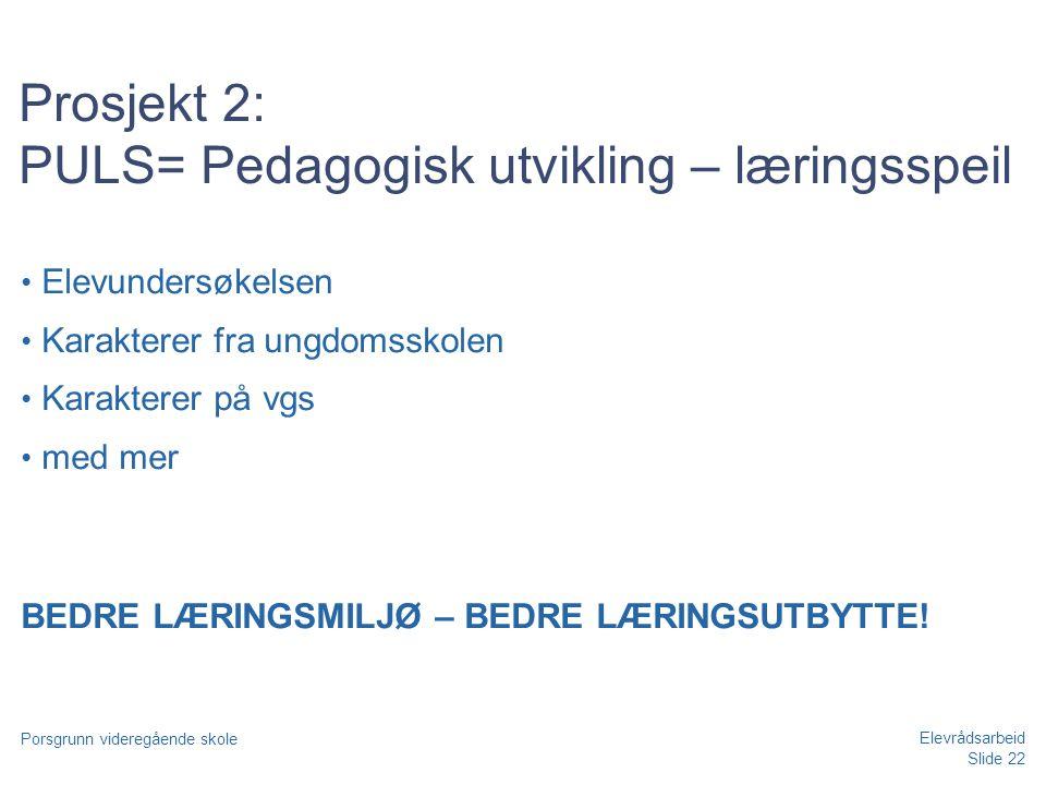 Slide 22 Porsgrunn videregående skole Elevrådsarbeid Prosjekt 2: PULS= Pedagogisk utvikling – læringsspeil • Elevundersøkelsen • Karakterer fra ungdom