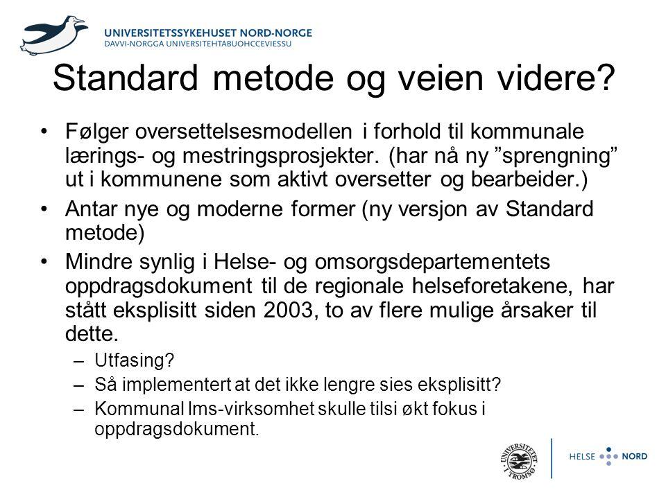 """Standard metode og veien videre? •Følger oversettelsesmodellen i forhold til kommunale lærings- og mestringsprosjekter. (har nå ny """"sprengning"""" ut i k"""