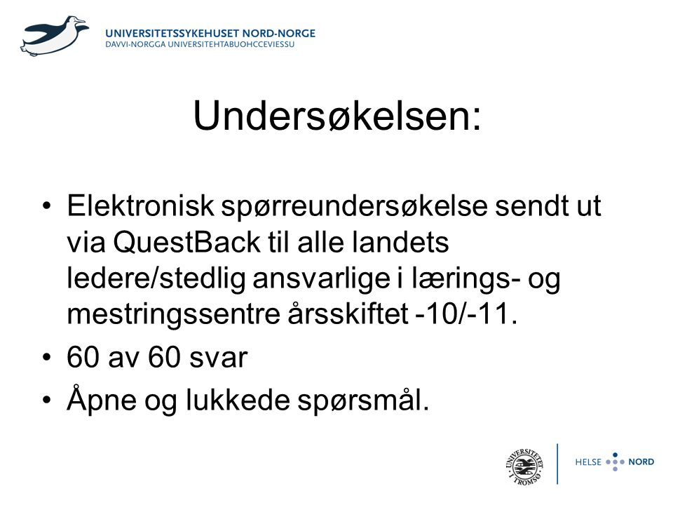 Undersøkelsen: •Elektronisk spørreundersøkelse sendt ut via QuestBack til alle landets ledere/stedlig ansvarlige i lærings- og mestringssentre årsskif
