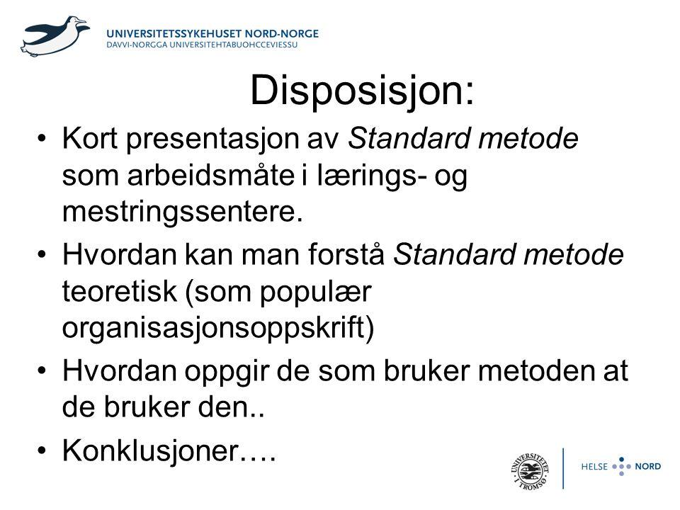 Disposisjon: •Kort presentasjon av Standard metode som arbeidsmåte i lærings- og mestringssentere.