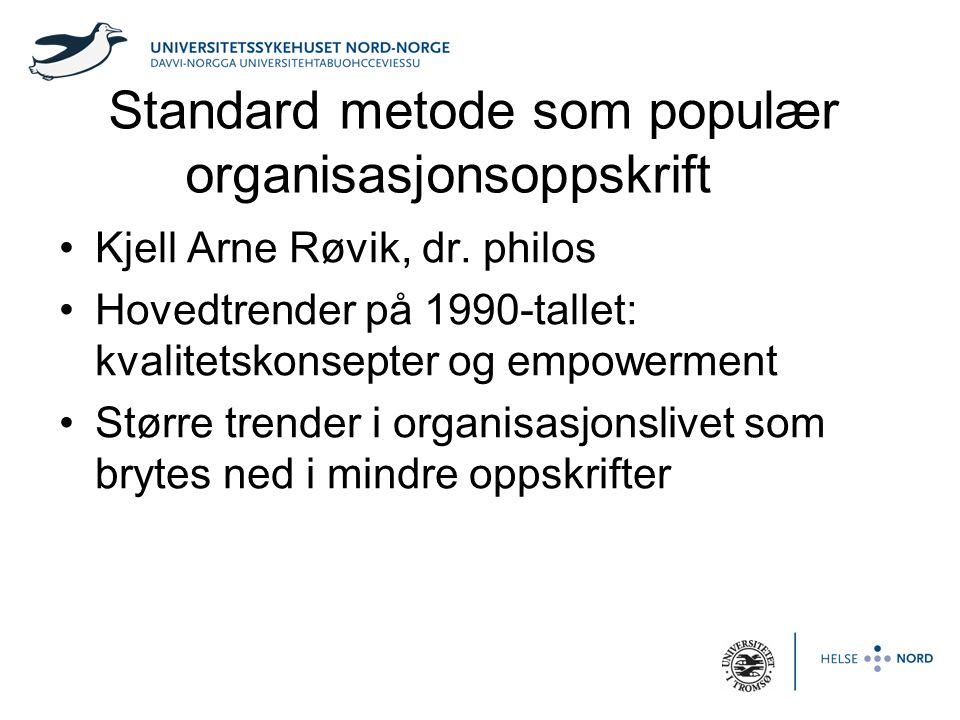 Standard metode som populær organisasjonsoppskrift •Kjell Arne Røvik, dr. philos •Hovedtrender på 1990-tallet: kvalitetskonsepter og empowerment •Stør