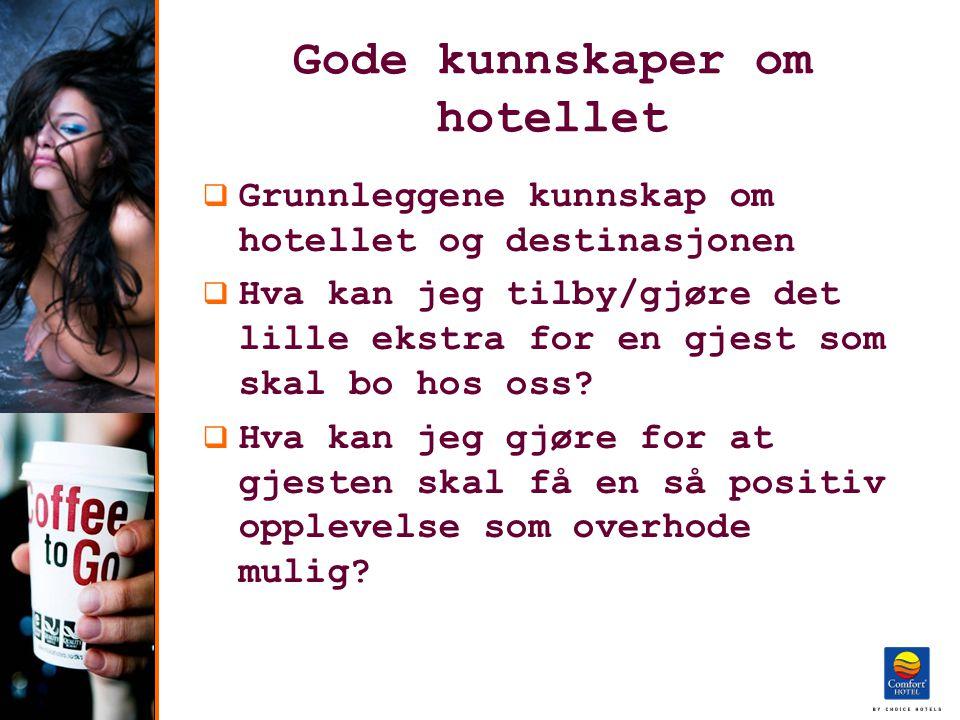 Gode kunnskaper om hotellet  Grunnleggene kunnskap om hotellet og destinasjonen  Hva kan jeg tilby/gjøre det lille ekstra for en gjest som skal bo hos oss.