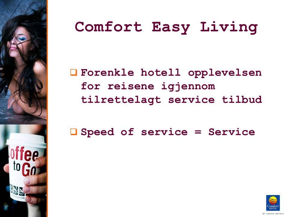 Comfort Easy Living  Forenkle hotell opplevelsen for reisene igjennom tilrettelagt service tilbud  Speed of service = Service
