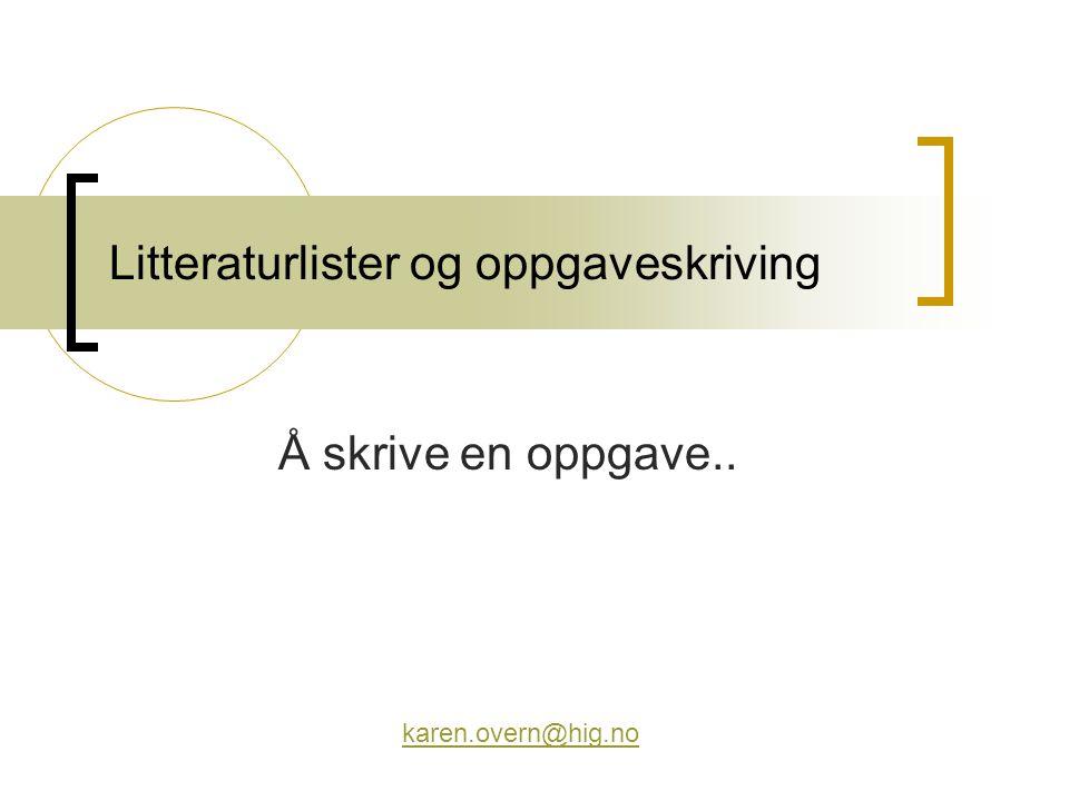 Litteraturlister og oppgaveskriving Å skrive en oppgave.. karen.overn@hig.no