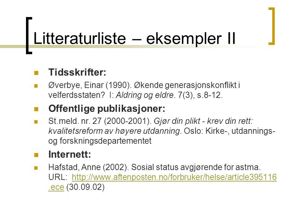 Litteraturliste – eksempler II  Tidsskrifter:  Øverbye, Einar (1990). Økende generasjonskonflikt i velferdsstaten? I: Aldring og eldre. 7(3), s.8-12