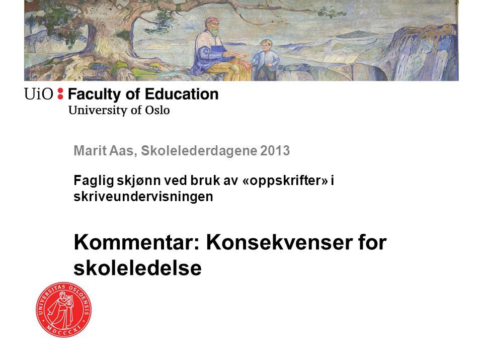 Marit Aas, Skolelederdagene 2013 Faglig skjønn ved bruk av «oppskrifter» i skriveundervisningen Kommentar: Konsekvenser for skoleledelse