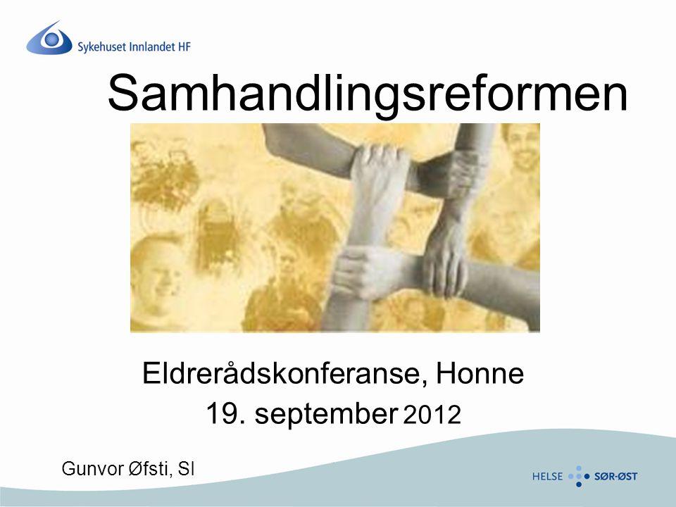 Samhandlingsreformen Eldrerådskonferanse, Honne 19. september 2012 Gunvor Øfsti, SI