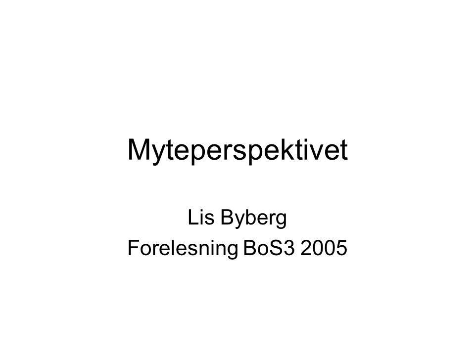 Myteperspektivet Lis Byberg Forelesning BoS3 2005