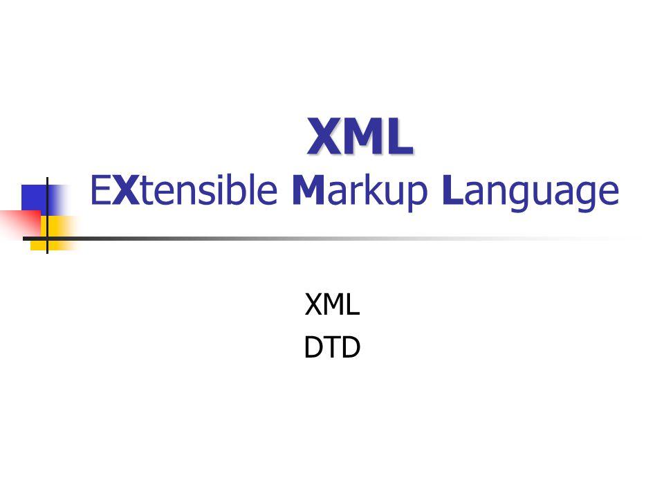 XML XML EXtensible Markup Language XML DTD