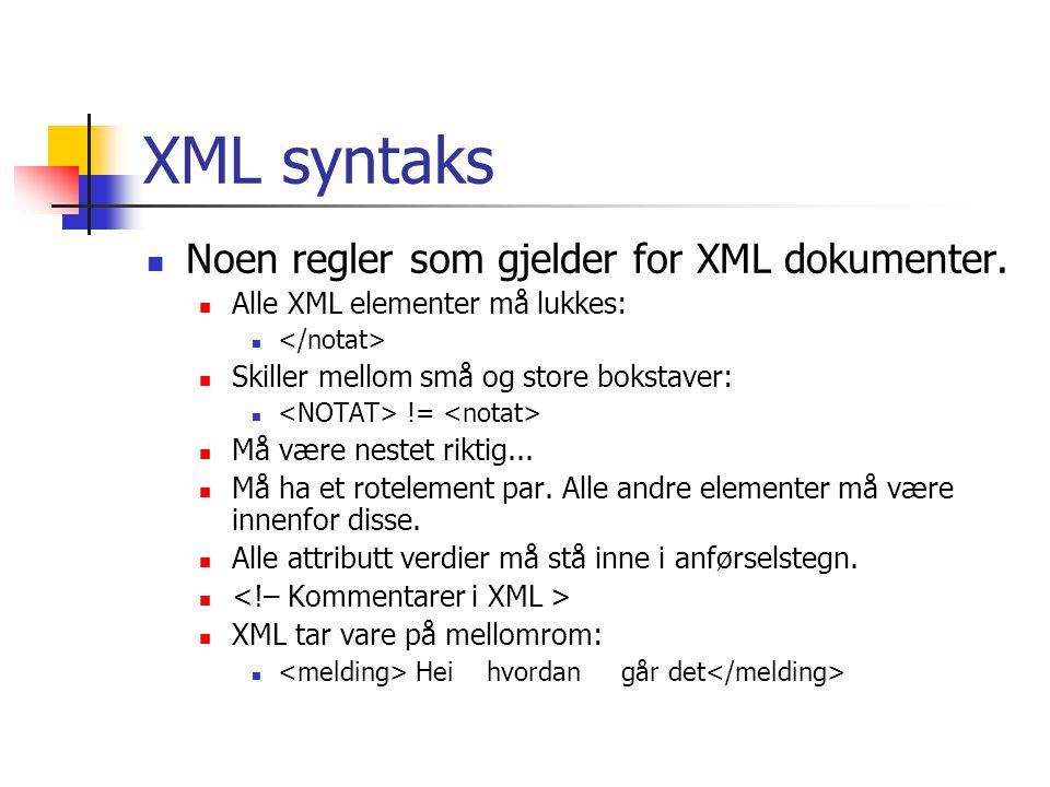 XML syntaks  Noen regler som gjelder for XML dokumenter.  Alle XML elementer må lukkes:   Skiller mellom små og store bokstaver:  !=  Må være ne