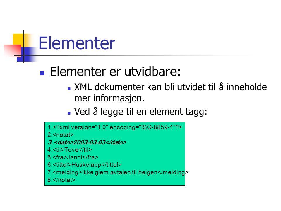 Elementer  Elementer er utvidbare:  XML dokumenter kan bli utvidet til å inneholde mer informasjon.  Ved å legge til en element tagg: 1. 2. 3. 2003