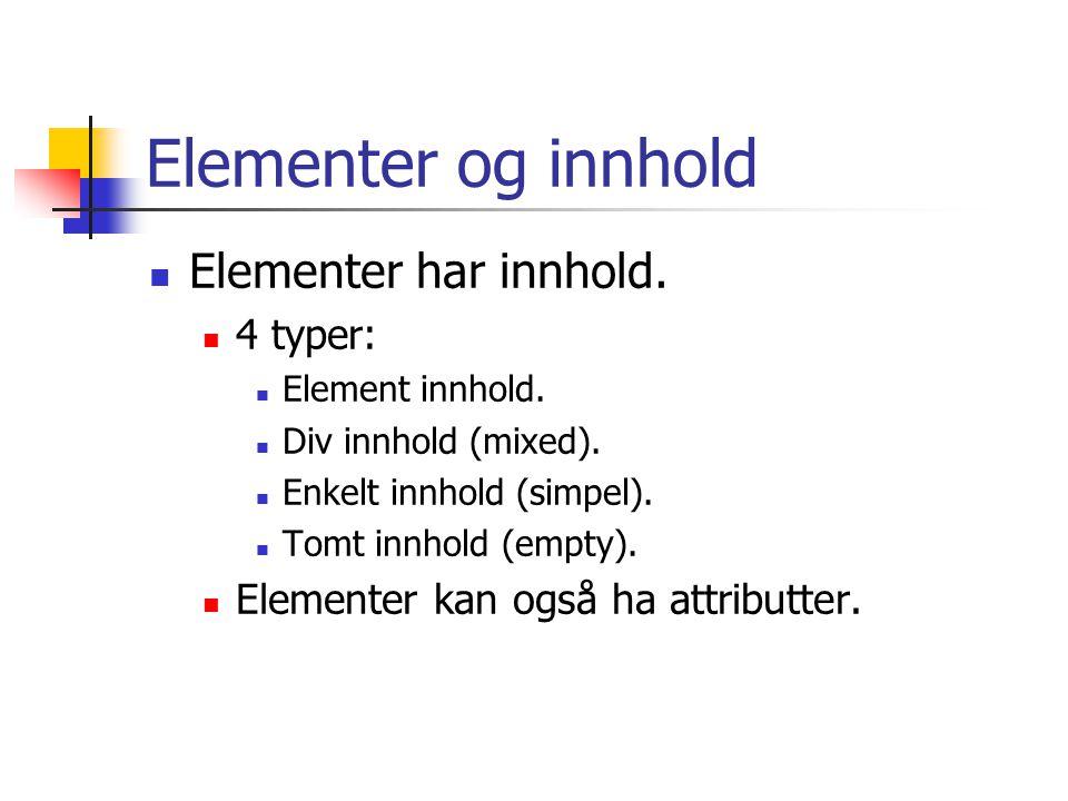 Elementer og innhold  Elementer har innhold.  4 typer:  Element innhold.  Div innhold (mixed).  Enkelt innhold (simpel).  Tomt innhold (empty).