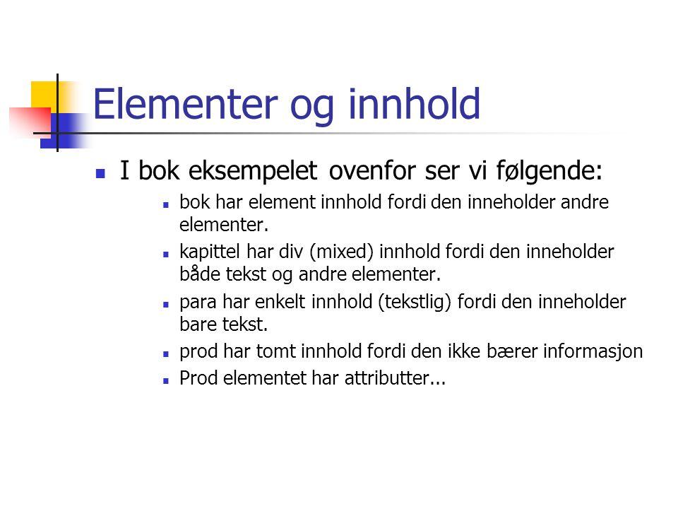Elementer og innhold  I bok eksempelet ovenfor ser vi følgende:  bok har element innhold fordi den inneholder andre elementer.  kapittel har div (m