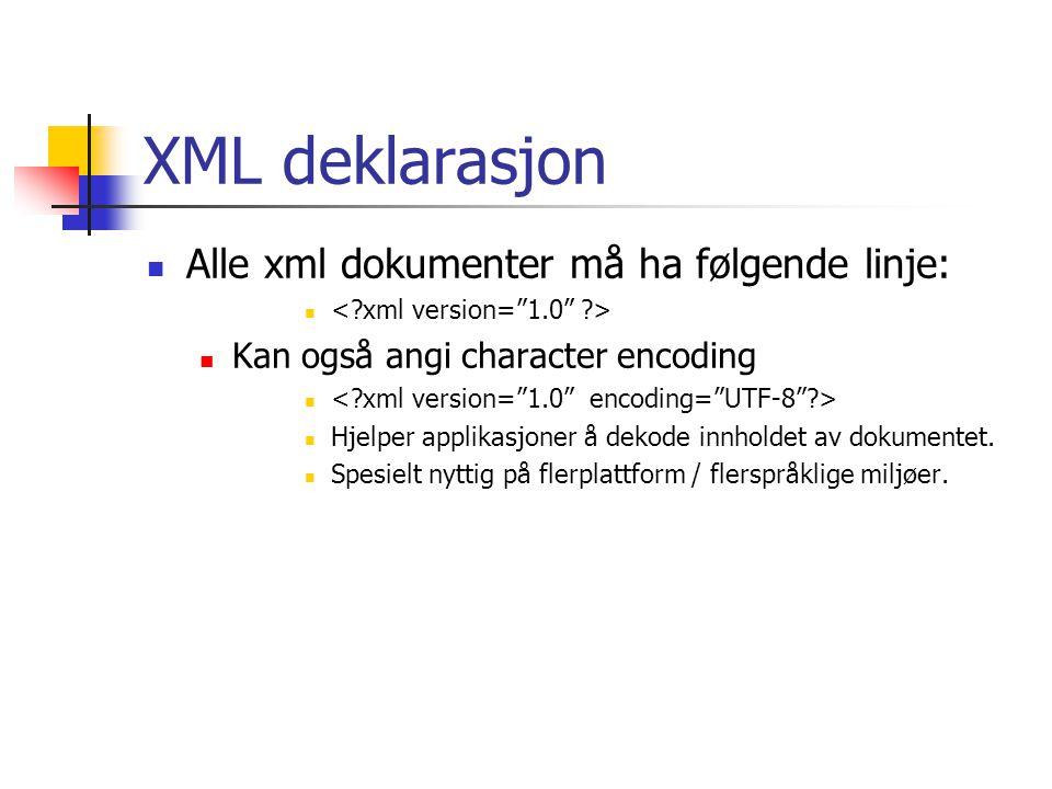 XML deklarasjon  Alle xml dokumenter må ha følgende linje:   Kan også angi character encoding   Hjelper applikasjoner å dekode innholdet av dokum