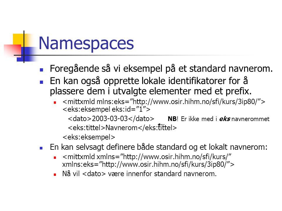 Namespaces  Foregående så vi eksempel på et standard navnerom.  En kan også opprette lokale identifikatorer for å plassere dem i utvalgte elementer