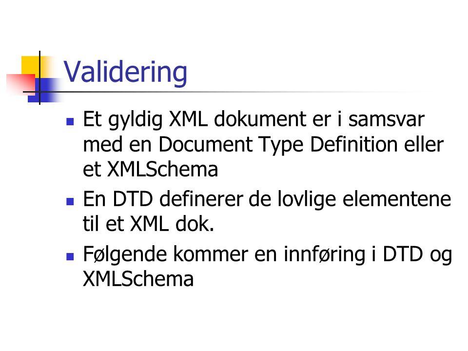Validering  Et gyldig XML dokument er i samsvar med en Document Type Definition eller et XMLSchema  En DTD definerer de lovlige elementene til et XM