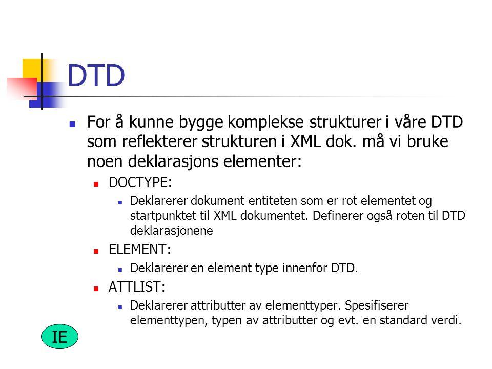 DTD  For å kunne bygge komplekse strukturer i våre DTD som reflekterer strukturen i XML dok. må vi bruke noen deklarasjons elementer:  DOCTYPE:  De
