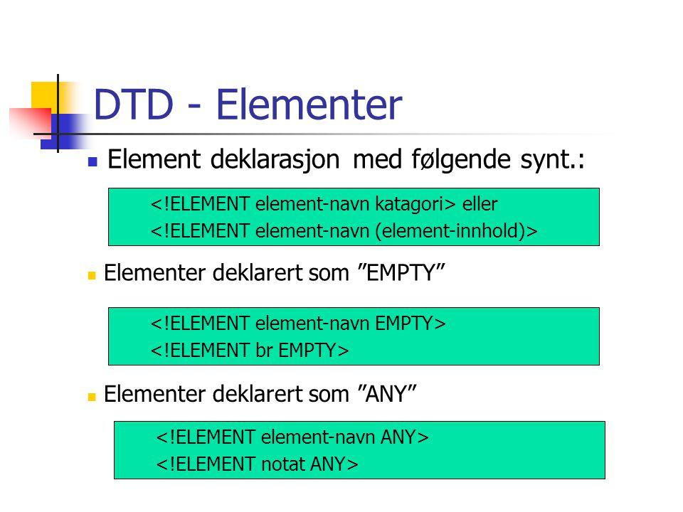 """DTD - Elementer eller  Elementer deklarert som """"ANY""""  Elementer deklarert som """"EMPTY""""  Element deklarasjon med følgende synt.:"""