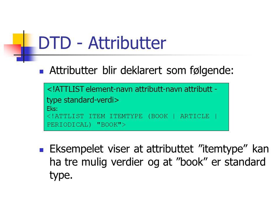 """DTD - Attributter  Attributter blir deklarert som følgende:  Eksempelet viser at attributtet """"itemtype"""" kan ha tre mulig verdier og at """"book"""" er sta"""