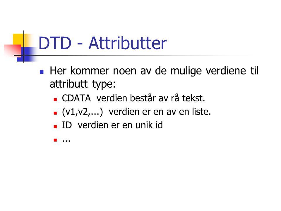 DTD - Attributter  Her kommer noen av de mulige verdiene til attributt type:  CDATA verdien består av rå tekst.  (v1,v2,...) verdien er en av en li