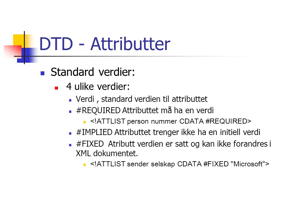 DTD - Attributter  Standard verdier:  4 ulike verdier:  Verdi, standard verdien til attributtet  #REQUIRED Attributtet må ha en verdi   #IMPLIED