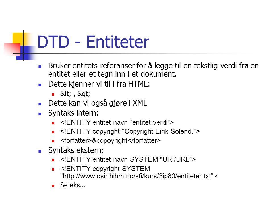 DTD - Entiteter  Bruker entitets referanser for å legge til en tekstlig verdi fra en entitet eller et tegn inn i et dokument.  Dette kjenner vi til