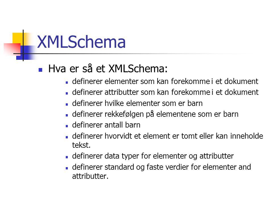 XMLSchema  Hva er så et XMLSchema:  definerer elementer som kan forekomme i et dokument  definerer attributter som kan forekomme i et dokument  de