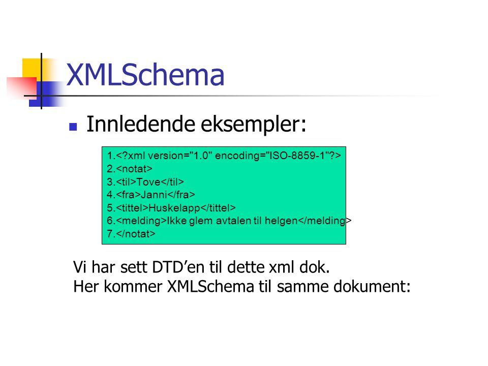 XMLSchema  Innledende eksempler: 1. 2. 3. Tove 4. Janni 5. Huskelapp 6. Ikke glem avtalen til helgen 7. Vi har sett DTD'en til dette xml dok. Her kom